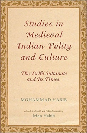 Studies in Medieval Indian Polity and Culture: The Delhi Sultanate and Its Times