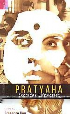 Pratyaha: Everyday Lifeworlds: Dilemmas, Contestations and Negotiations