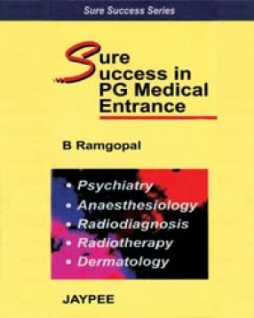 Sure Success in PG Medical Entrance: Psychiatry,Anaesthesiology,Radiodiagnosis, Radiotherpay, Dermatology