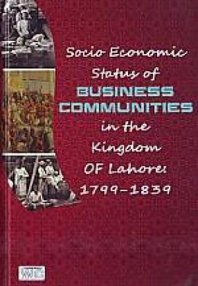 Socio-Economic Status of Business Communities in the Kingdom of Lahore: 1799-1839