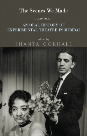 The Scenes We Made: An Oral History of Experimental Theatre in Mumbai