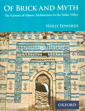 Of Brick and Myth: The Genesis of Islamic Architecture in the Indus Valley
