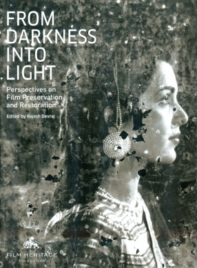 From Darkness Into Light: Perspectives on Film Preservation and Restoration