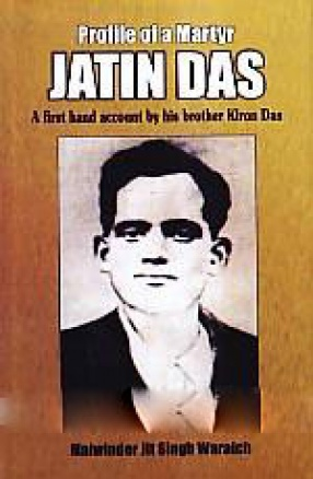 Profile of a Martyr Jatin Das: A First Hand Account by His Brother Kiron Das