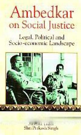 Ambedkar on social Justice: Legal, Political and Socio-Economic Landscape