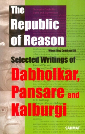 The Republic of Reason: Words They Could Not Kill: Selected Writings of Dabholkar, Pansare and Kalburgi