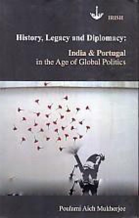 History, Legacy and Diplomacy: India & Portugal in the Age of Global Politics