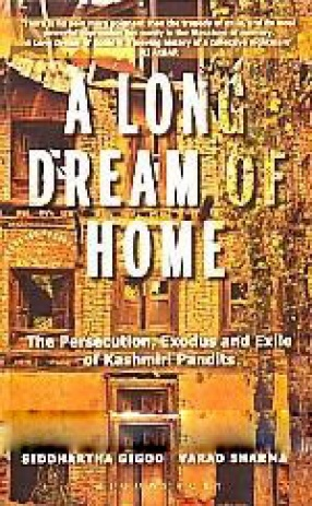 A Long Dream of Home: The Persecution, Exodus and Exile of Kashmiri Pandits