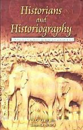 Historians and Historiography: Pertaining to Ancient, Medieval and Modern India