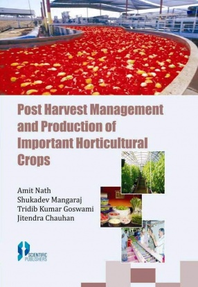 Post Harvest Management and Production of Important Horticultural Crops