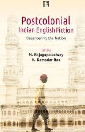 Postcolonial Indian English Fiction: Decentering the Nation