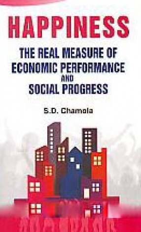 Happiness: The Real Measure of Economic Performance and Social Progress