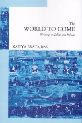 The World to Come: Writings on Ethics and Politics