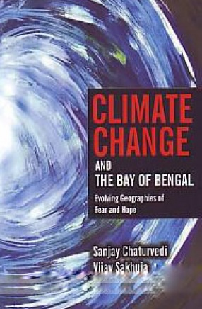 Climate Change and the Bay of Bengal: Evolving Geographies of Fear and Hope