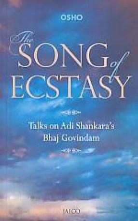 The Song of Ecstasy: Talks on Adi Shankara's Bhaj Govindam