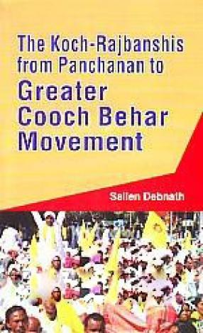 The Koch-Rajbanshis from Panchanan to Greater Cooch Behar Movement