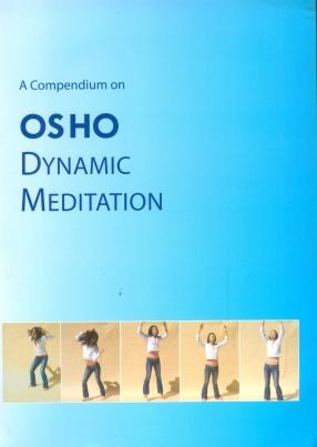 Osho Dynamic Meditation: A Compendium
