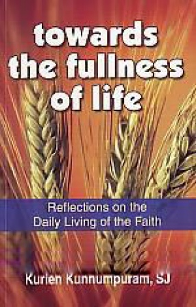 Towards the Fullness of Life: Reflections on the Daily Living of the Faith