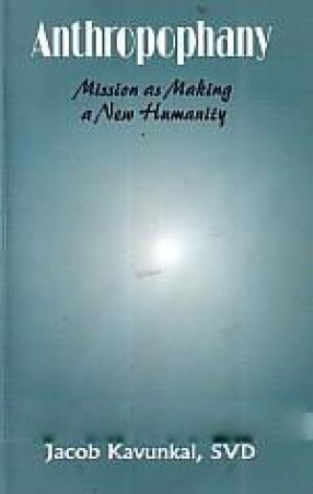 Anthropophany: Mission As Making A New Humanity