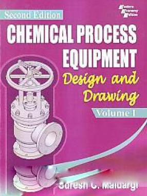Chemical Process Equipment: Design and Drawing, Volume I
