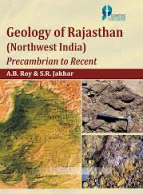 Geology of Rajasthan: Northwest India: Precambrian to Recent