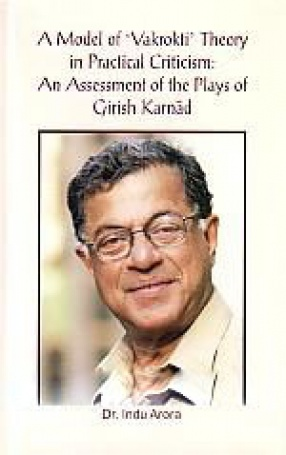 A Model of 'Vakrokti' Theory in Practical Criticism: An Assessment of the Plays of Girish Karnad
