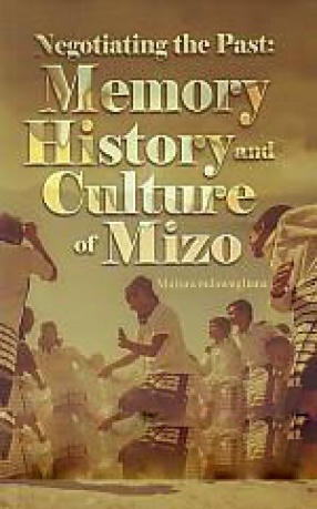 Negotiating the Past: Memory, History and Culture of Mizo