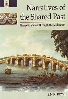 Narratives of the Shared Past: Gangetic Valley Through the Millenium