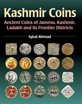 Kashmir Coins: Ancient Coins of Jammu, Kashmir, Ladakh and its Frontier Districts