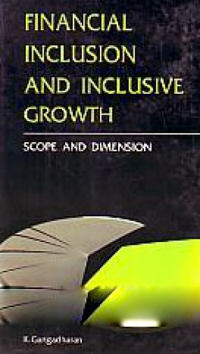 Financial Inclusion and Inclusive Growth: Scope and Dimension