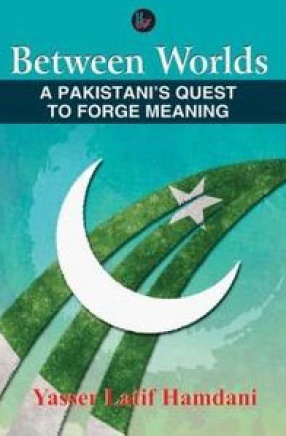 Between Worlds: A Pakistani's Quest to Forge Meaning