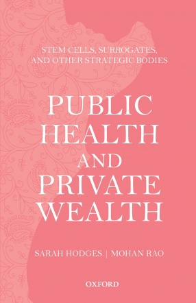 Public Health and Private Wealth: Stem Cells, Surrogates and Other Strategic Bodies