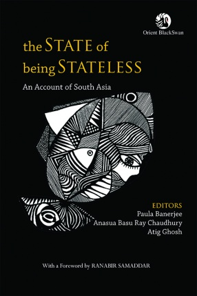 The State of Being Stateless: An Account of South Asia