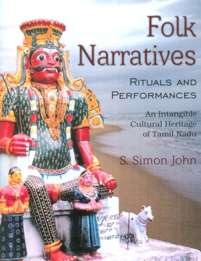 Folk Narratives Rituals and Performances: An Intangible Cultural Heritage of Tamil Nadu