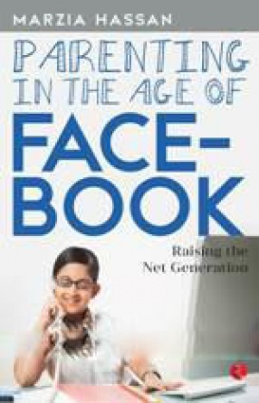 Parenting in the Age of Facebook: Raising the Net Generation