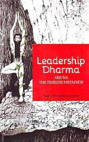 Leadership Dharma: Arjuna the Timeless Metaphor