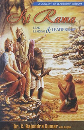 Sri Rama: Lead, Leading and Leadership: A Concept of Leadership Wisdom