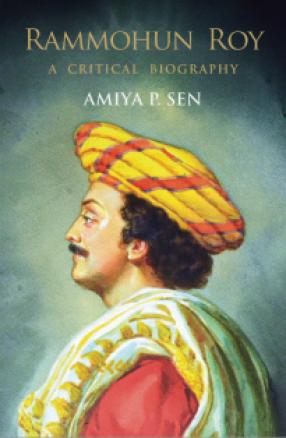 Rammohun Roy: A Critical Biography