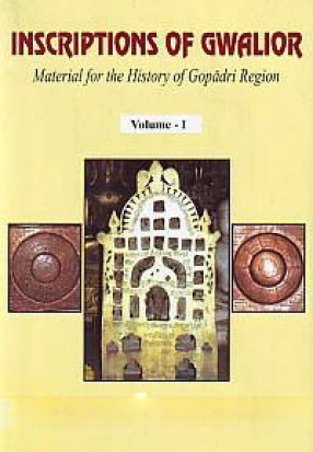 Inscriptions of Gwalior: Material for the History of Gopadri Region (In 2 Volumes)
