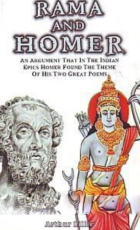Rama and Homer: An Argument That in the Indian Epics Homer Found the Theme of His Two Great