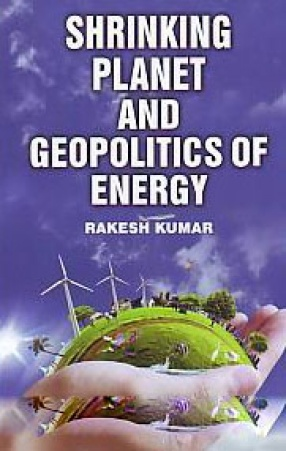 Shrinking Planet and Geopolitics of Energy
