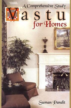 Vastu For Homes: A Comprehensive Study by Suman Pandit