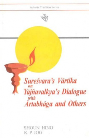 Suresvara's Varitika on Yajnavalkya's Dialogue with Artabhaga and Others