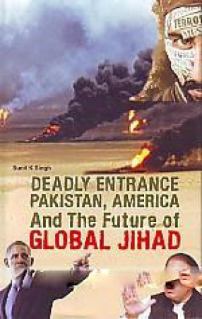 Deadly Entrance: Pakistan, America and the Future of Global Jihad