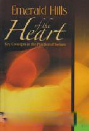 Emerald Hills of the Heart: Key Concepts in the Practice of Sufism (In 4 Volumes)