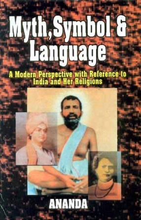 Myth, Symbol and Language: A Modern Perspective with Reference to India and Her Religion