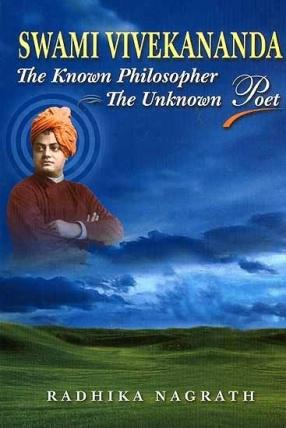 Swami Vivekananda: The Known Philosopher The Unknown Poet