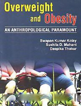 Overweight and Obesity: An Anthropological Paramount