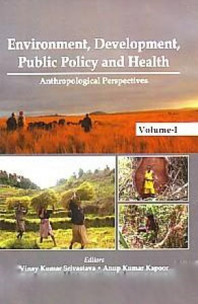 Environment, Development, Public Policy and Health: Anthropological Perspectives (In 2 Volumes)
