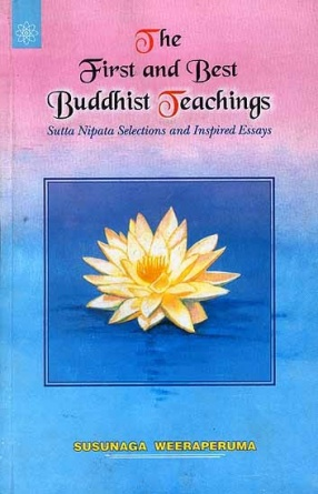 The First and Best Buddhist Teachings: Sutta Nipata Selections and Inspired Essays